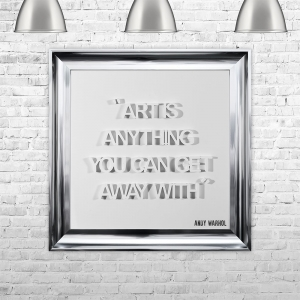 ART IS ANYTHING YOU CAN GET AWAY WITH | FRAMED 3D TEXT ARTWORK | 75cm x 75cm