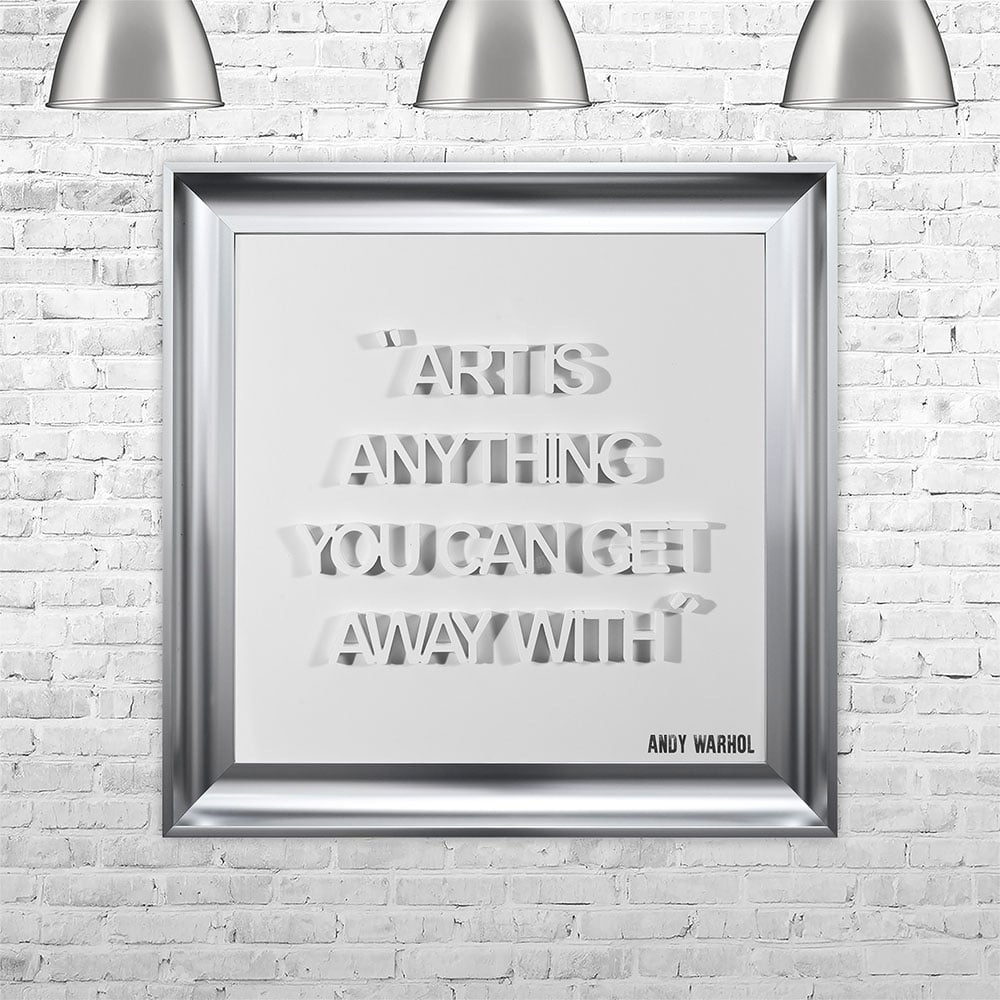 ART IS ANYTHING YOU CAN GET AWAY WITH | FRAMED 3D TEXT ARTWORK | 75cm x