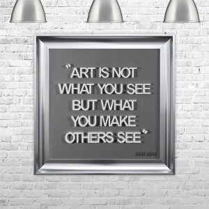 ART IS NOT WHAT YOU SEE BUT WHAT YOU MAKE OTHERS SEE | FRAMED 3D TEXT ARTWORK | 75cm x 75cm