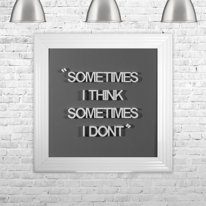 SOMETIMES I THINK SOMETIMES I DONT | FRAMED 3D TEXT ARTWORK | 75cm x 75cm