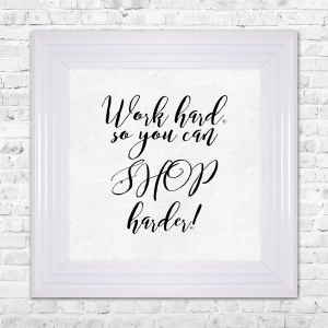 WORK HARD SO YOU CAN SHOP HARDER! Framed Liquid Artwork and Swarovski Crystals
